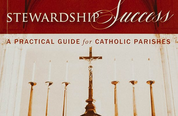 Stewardship Success — A Practical Guide for Catholic Parishes